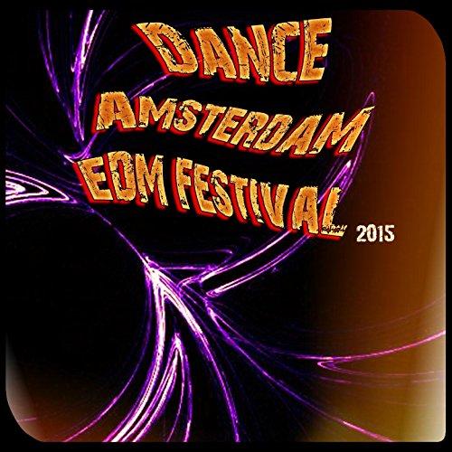 Dance Amsterdam EDM Festival 2015 (Deep House Sessions Dance Dubstep Electric Love Beach Club Del Mar Future Trance)