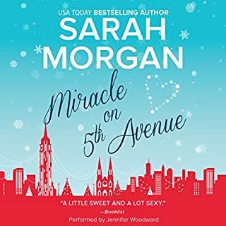 Miracle on 5th Avenue     From Manhattan with Love, Book 3              By:                                                                                                                                 Sarah Morgan                               Narrated by:                                                                                                                                 Jennifer Woodward                      Length: 8 hrs and 56 mins     47 ratings     Overall 4.0