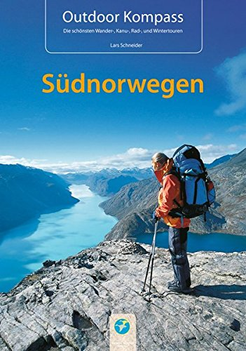 Outdoor Kompass Südnorwegen: Das Reisehandbuch für Aktive: Das Reisehandbuch für Aktive. 22 Wander- Kanu-, Rad- und Wintertouren