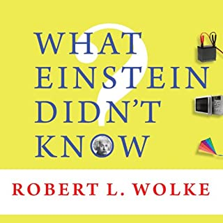 What Einstein Didn't Know     Scientific Answers to Everyday Questions              By:                                                                                                                                 Robert L. Wolke                               Narrated by:                                                                                                                                 Sean Runnette                      Length: 8 hrs and 23 mins     163 ratings     Overall 4.0