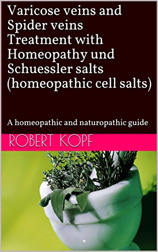 Varicose veins and Spider veins Treatment with Homeopathy und Schuessler salts (homeopathic cell salts): A homeopathic and naturopathic guide (English Edition)