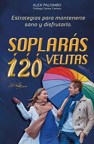 SOPLARÁS 120 VELITAS: ESTRATEGIAS PARA MANTENERTE SANO Y DISFRUTARLO