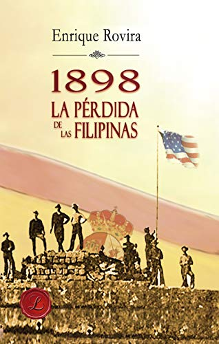 1898 La pérdida de las Filipinas eBook: Rovira, Enrique: Amazon.es: Tienda Kindle
