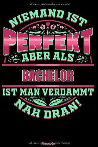 Niemand ist perfekt aber als Bachelor ist man verdammt nah dran!: Liniertes Notizbuch Bachelor...