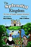 The Splendid Kingdom: The Story Of Prophet Solomon (The Prophets To Islam)