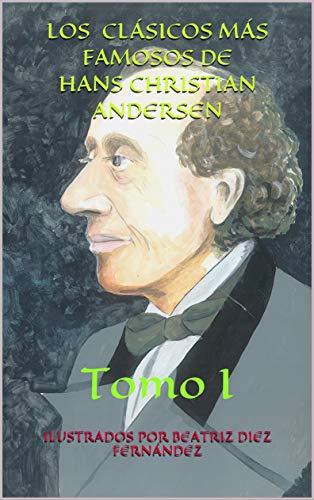 LOS CLÁSICOS MÁS FAMOSOS DE HANS CHRISTIAN ANDERSEN : TOMO I (CUENTOS DE ANDERSEN nº 1)