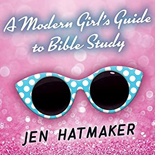 A Modern Girl's Guide to Bible Study: A Refreshingly Unique Look at God's Word audiobook cover art