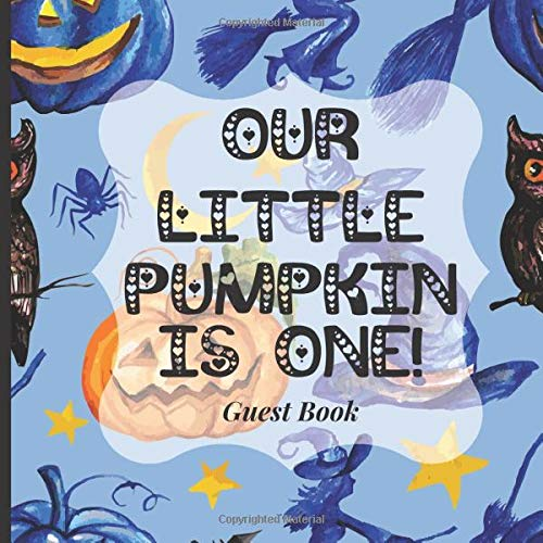 Baby First Birthday Guest Book To Sign - Our Little Pumpkin is One!: Cute 1st Birthday Ideas for Your Baby Boy, Girl, Twins or More! (Halloween Theme)