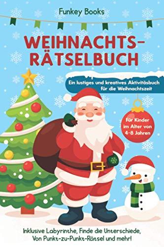 Weihnachtsrätselbuch für Kinder im Alter von 4 bis 8 Jahren - Ein lustiges und kreatives Aktivitätsbuch für die Weihnachtszeit: Inklusive Labyrinthe, ... Von Punkt-zu-Punkt-Rätsel und mehr!