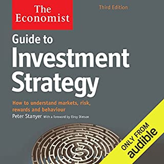 Guide to Investment Strategy (3rd edition)     The Economist              By:                                                                                                                                 Peter Stanyer                               Narrated by:                                                                                                                                 Mark Meadows                      Length: 8 hrs and 48 mins     19 ratings     Overall 3.7