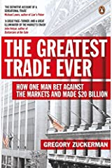 The Greatest Trade Ever: How One Man Bet Against the Markets and Made 20 Billion 2nd Impression edition by Zuckerman, Gregory (2010) Paperback Paperback