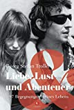 Liebe, Lust und Abenteuer: 97 Begegnungen meines Lebens - Georg Stefan Troller