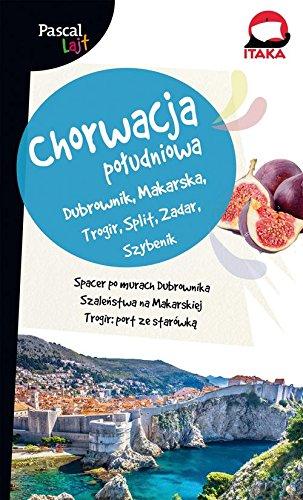 Chorwacja Poludniowa Pascal Lajt: Dubrownik, Makarska, Trogir, Split, Zadar, Szybenik