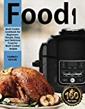 Food! Multi-Cooker Cookbook for Beginners: Simple, Easy and Delicious food for Multi Cooker Recipes (Pressure Cooker)