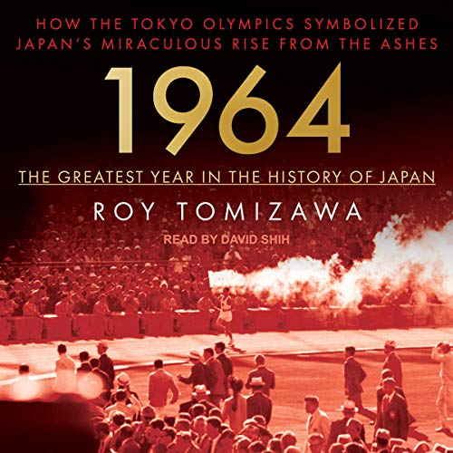 1964 - The Greatest Year in the History of Japan Audiobook By Roy Tomizawa cover art