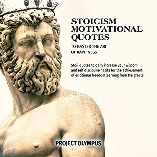 Stoicism Motivational Quotes to Master the Art of Happiness     Stoic Quotes to Daily Increase Your Wisdom and Self Discipline Habits for the Achievement of Emotional Freedom Learning from the Greats              By:                                                                                                                                 Project Olympus                               Narrated by:                                                                                                                                 Glenn Bulthuis                      Length: 3 hrs and 23 mins     5 ratings     Overall 5.0