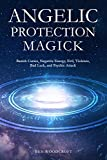Angelic Protection Magick: Banish Curses, Negative Energy, Evil, Violence, Bad Luck, and Psychic Attack (The Power of Magick)