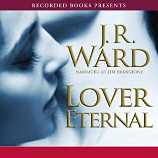 Lover Eternal, The Black Dagger Brotherhood, Book 2                   Written by:                                                                                                                                 J. R. Ward                               Narrated by:                                                                                                                                 Jim Frangione                      Length: 14 hrs and 10 mins     18 ratings     Overall 4.7