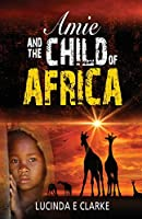 Amie and the Child of Africa (Amie in Africa)