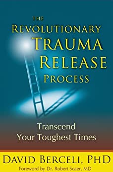 The Revolutionary Trauma Release Process: Transcend Your Toughest Times by [David Berceli]