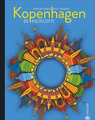 Kochbuch: Kopenhagen. Die Kultrezepte: Nordisch kochen mit traditionellen und modernen Rezepten aus Dänemark, dem Land des besten Restaurants der Welt, dem »Noma«.