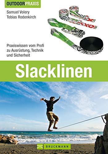 Outdoor Praxis Slacklinen: Praxiswissen vom Profi zu Ausrüstung, Technik und Sicherheit - Handbuch rund um Geschichte, Personen, Basics, Arten, Physik, Tricks, Events