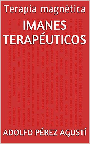 Imanes terapéuticos: Terapia magnética (Tratamiento natural nº 37)