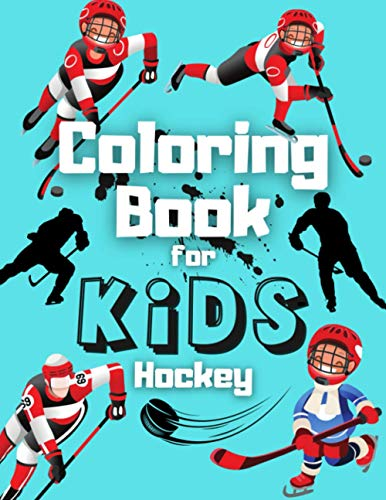 Hockey Coloring Book For Kids: Perfect Gift For Boys and Girls Age 8-12 Who Loves NHL Sports and Ice Hockey