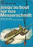 Général A. Galland,... Jusqu'au bout sur nos eMesserschmitte - . Traduit de l'allemand par Max Roth