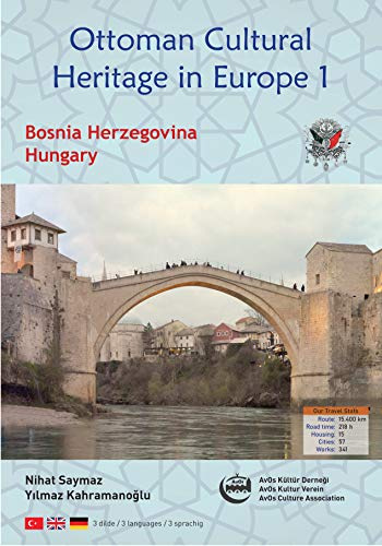 Ottoman Cultural Heritage in Europe 1: Bosnia Herzegowina and Hungary (in 3 languages: Turkish, Englisch, German) (Bosnia Herzegowina and Hungaria) (German Edition)