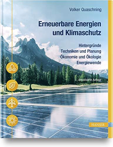 Erneuerbare Energien und Klimaschutz: Hintergründe – Techniken und Planung – Ökonomie und Ökologie – Energiewende