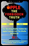 Apple, The Forbidden Truth: The Shocking Reality Hidden By Apple Fanboys And The Media REVEALED - Vol. 1 (English Edition)