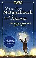 Mutmachbuch fuer Traeumer: ... denn hinterm Horizont geht's weiter!