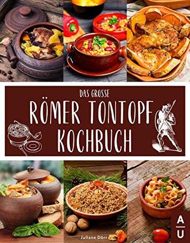 Das große Römer Tontopf Kochbuch: Leckere & abwechslungsreiche Rezepte aus dem Tontopf - Braten, Garen & Brot backen wie einst die Römer im Tontopf