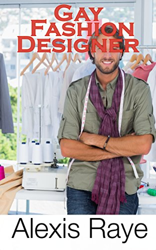 Gay Fashion Designer Kindle Edition By Raye Alexis Literature Fiction Kindle Ebooks Amazon Com