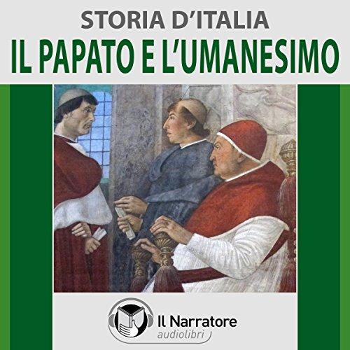 Il Papato e l'Umanesimo (Storia d'Italia 30)  Audiolibri