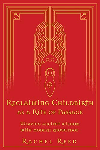 Compare Textbook Prices for Reclaiming Childbirth as a Rite of Passage: Weaving ancient wisdom with modern knowledge  ISBN 9780645002508 by Reed, Rachel