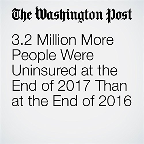 3.2 Million More People Were Uninsured at the End of 2017 Than at the End of 2016 copertina