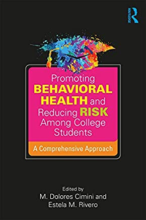 Promoting Behavioral Health and Reducing Risk among College Students: A Comprehensive Approach (English Edition)