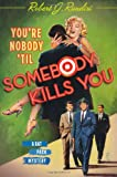 You're Nobody 'Til Somebody Kills You: A Rat Pack Mystery (Rat Pack Mysteries)