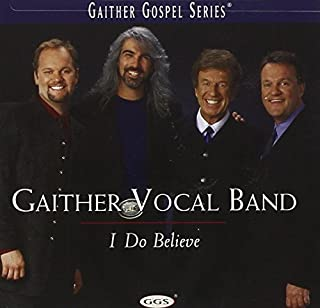 I Do Believe By Bill Gaither,Gaither Vocal Band (2000-10-24)