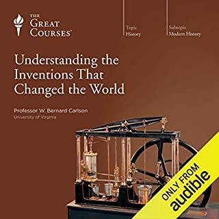 Understanding the Inventions That Changed the World                   By:                                                                                                                                 W. Bernard Carlson,                                                                                        The Great Courses                               Narrated by:                                                                                                                                 W. Bernard Carlson                      Length: 17 hrs and 25 mins     83 ratings     Overall 4.4
