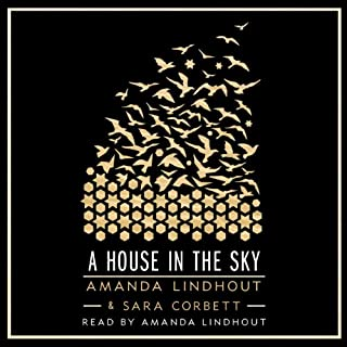 A House in the Sky     A Memoir              Written by:                                                                                                                                 Amanda Lindhout,                                                                                        Sara Corbett                               Narrated by:                                                                                                                                 Amanda Lindhout                      Length: 13 hrs and 17 mins     116 ratings     Overall 4.7