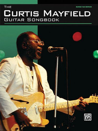 The Curtis Mayfield Guitar Songbook: Guitar Tab Edition