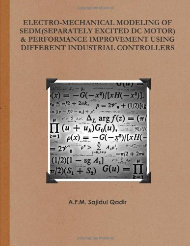 Electro-Mechanical Modeling Of SEDM (Separately Excited DC Motor) & Performance Improvement Using Different Industrial Controllers