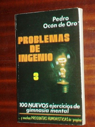 PROBLEMAS DE INGENIO - 100 NUEVOS EJERCICIOS DE GIMNASIA MENTAL