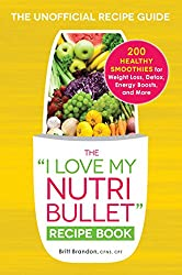 The I Love My NutriBullet Recipe Book: 200 Healthy Smoothies for Weight Loss, Detox, Energy Boosts, and More (I Love My Series)