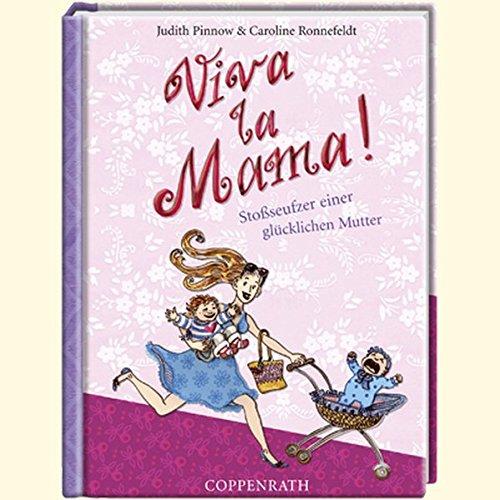 Viva la Mama!: Stoßseufzer einer glücklichen Mutter (Geschenkbücher für Erwachsene)