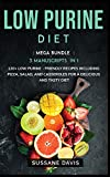 LOW PURINE DIET: MEGA BUNDLE - 3 Manuscripts in 1 - 120+ Low Purine - friendly recipes including pizza, side dishes, and casseroles for a delicious and tasty diet