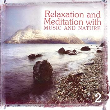 Relaxation and Meditation With Music and Nature Volume 2
